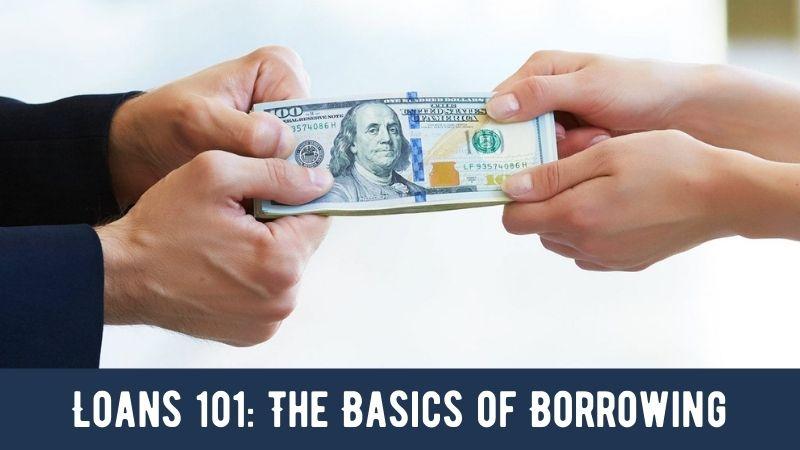Loans 101 The Basics of Borrowing
